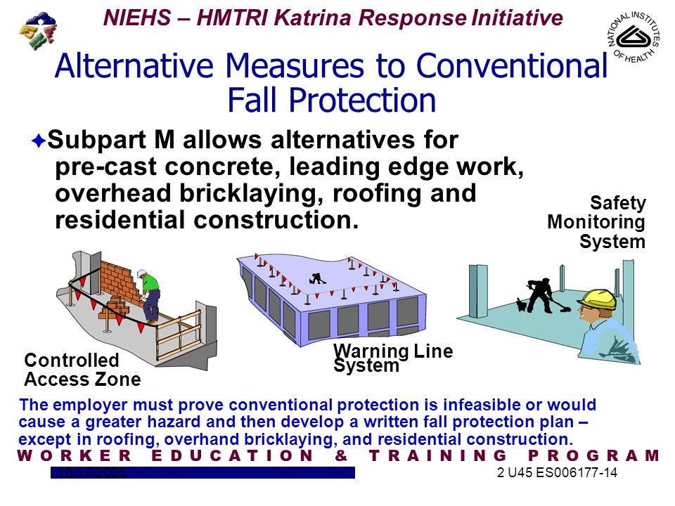 NIEHS – HMTRI Katrina Response Initiative 10/17/20052 U45 ES006177-14  Subpart M allows alternatives for pre-cast concrete, leading edge work, overhead bricklaying, roofing and residential construction.
