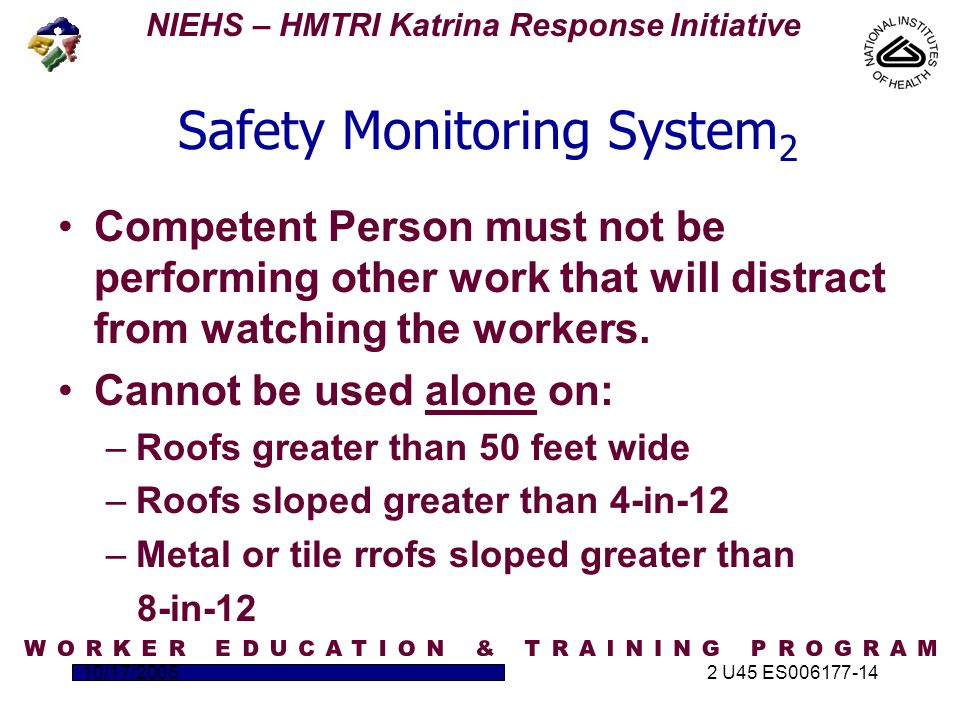 NIEHS – HMTRI Katrina Response Initiative 10/17/20052 U45 ES006177-14 Safety Monitoring System 2 Competent Person must not be performing other work that will distract from watching the workers.