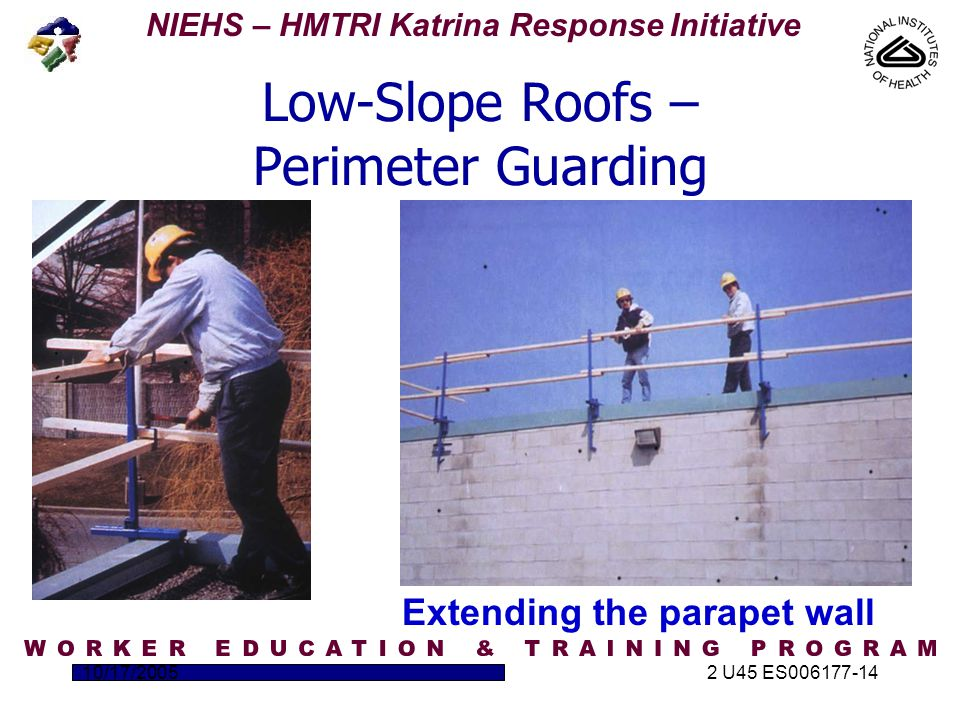 NIEHS – HMTRI Katrina Response Initiative 10/17/20052 U45 ES006177-14 Extending the parapet wall Low-Slope Roofs – Perimeter Guarding