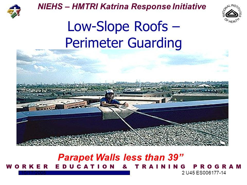 NIEHS – HMTRI Katrina Response Initiative 10/17/20052 U45 ES006177-14 Parapet Walls less than 39 Low-Slope Roofs – Perimeter Guarding