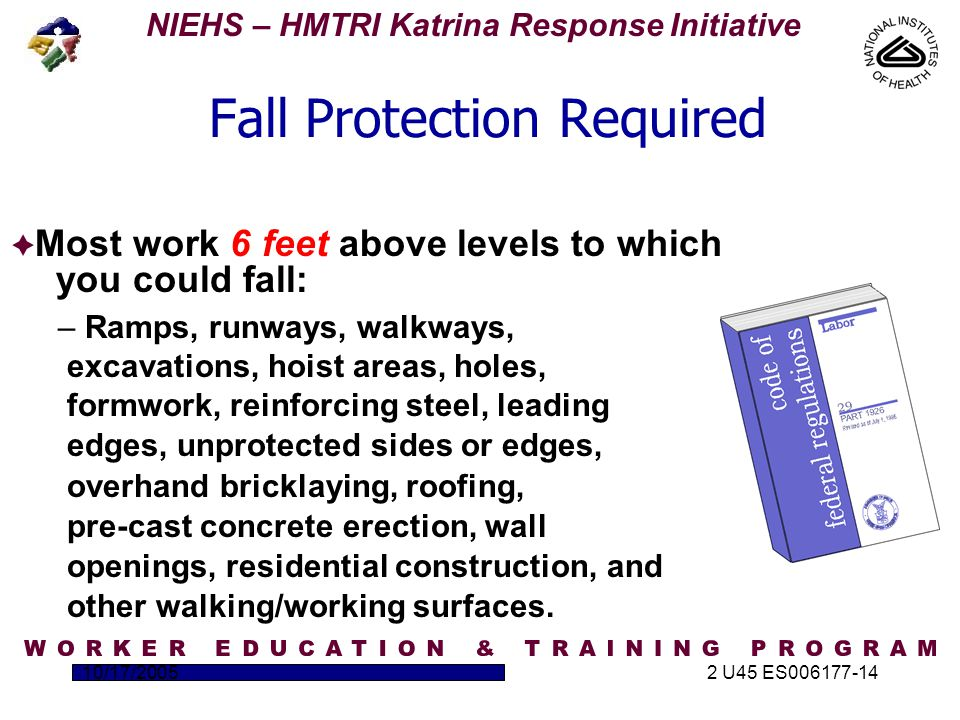 NIEHS – HMTRI Katrina Response Initiative 10/17/20052 U45 ES006177-14 Residential Construction  Six foot fall protection rule is modified by STD 3-0.1A, allowing alternative procedures for certain residential construction activities, including roofing work.