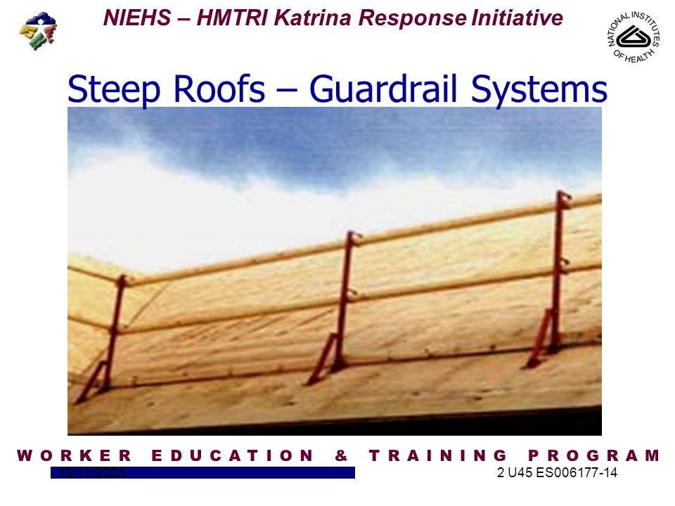 NIEHS – HMTRI Katrina Response Initiative 10/17/20052 U45 ES006177-14 Steep Roofs – Guardrail Systems