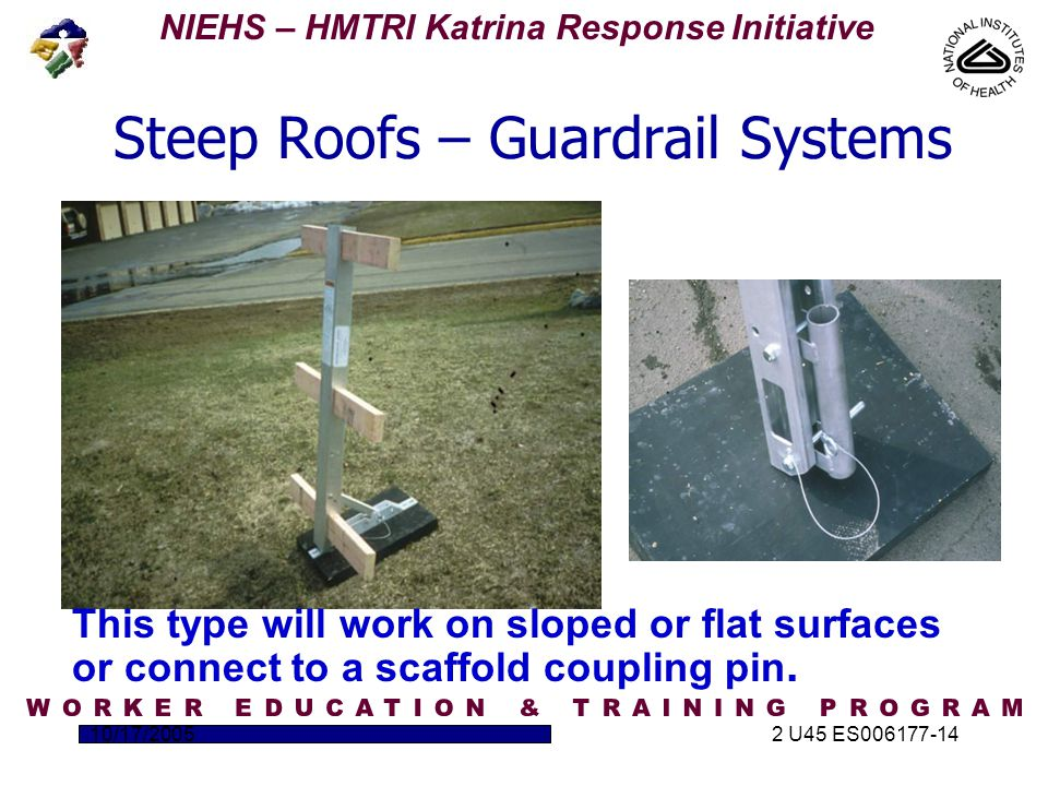 NIEHS – HMTRI Katrina Response Initiative 10/17/20052 U45 ES006177-14 This type will work on sloped or flat surfaces or connect to a scaffold coupling pin.