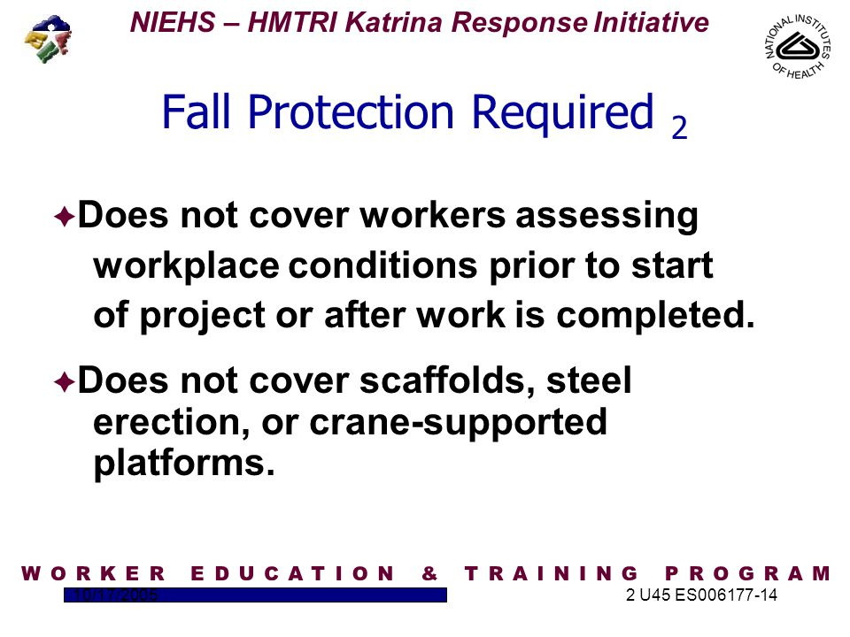 NIEHS – HMTRI Katrina Response Initiative 10/17/20052 U45 ES006177-14 Evaluating the Low-Slope Roofing Job for Fall Hazards Consider this: –Is there a parapet wall or other perimeter high enough to be adequate protection.