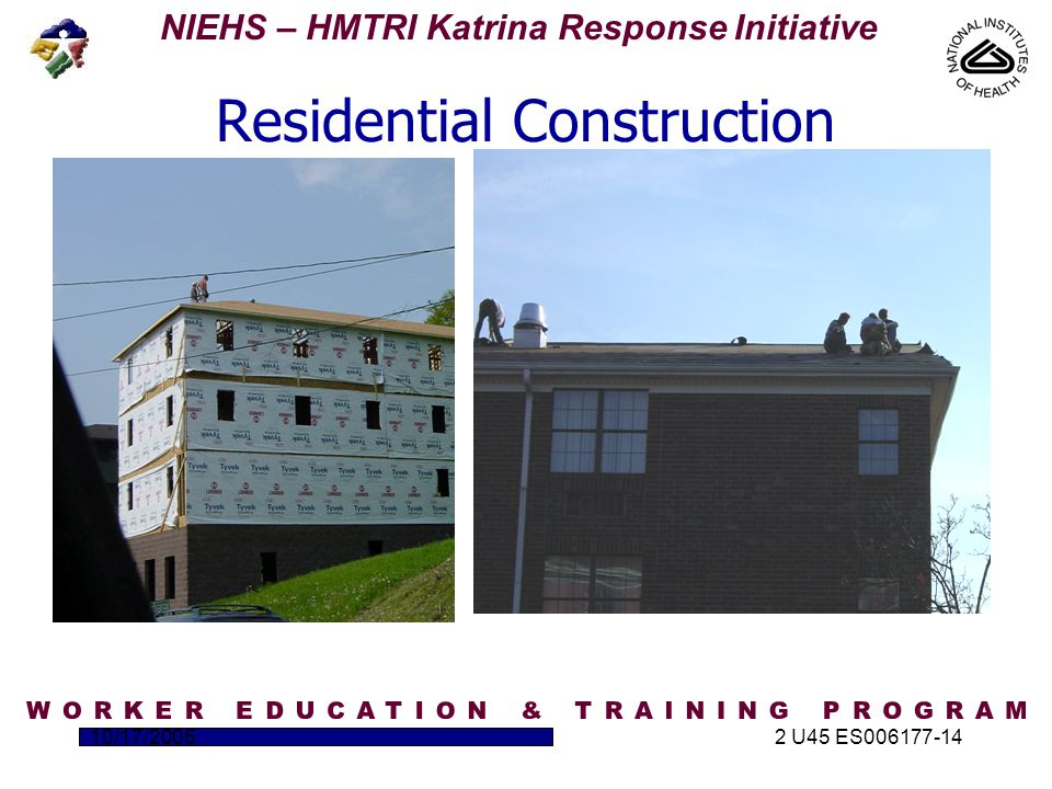 NIEHS – HMTRI Katrina Response Initiative 10/17/20052 U45 ES006177-14 Residential Construction