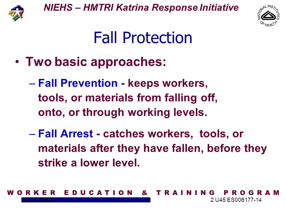 NIEHS – HMTRI Katrina Response Initiative 10/17/20052 U45 ES006177-14  General Requirements: – Workers must be specially trained in the fall protection measures to be used.