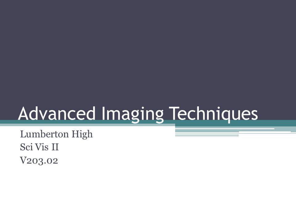 Advanced Imaging Techniques Lumberton High Sci Vis II V203.02