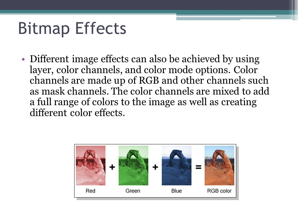 Bitmap Effects Different image effects can also be achieved by using layer, color channels, and color mode options.