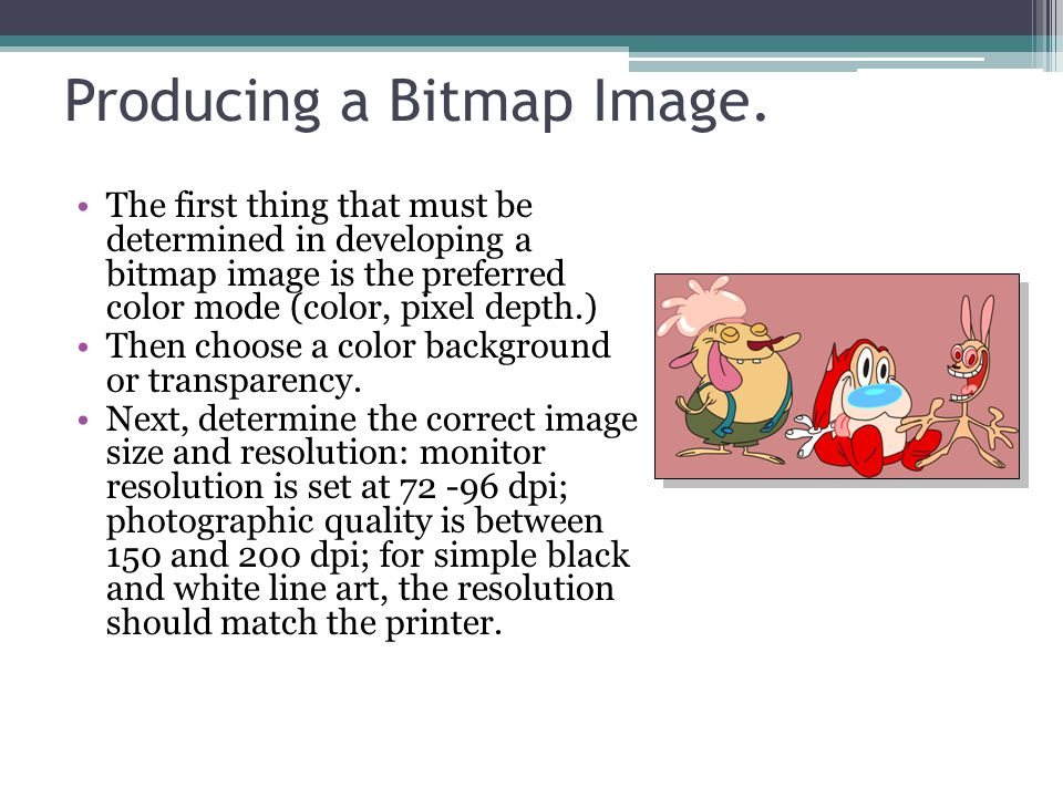 Producing a Bitmap Image. The first thing that must be determined in developing a bitmap image is the preferred color mode (color, pixel depth.) Then