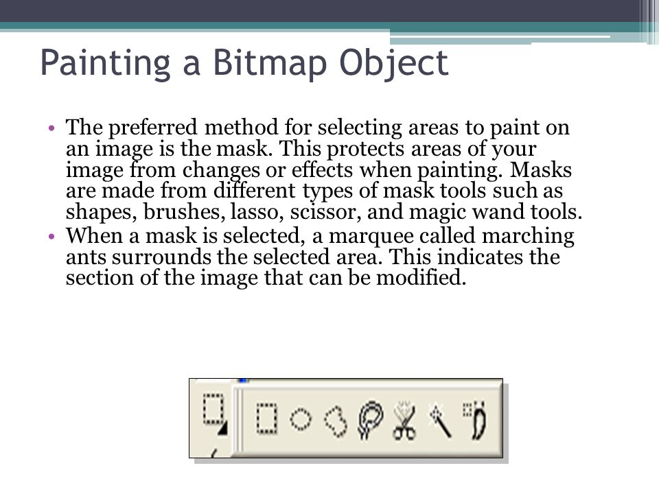 Painting a Bitmap Object The preferred method for selecting areas to paint on an image is the mask.
