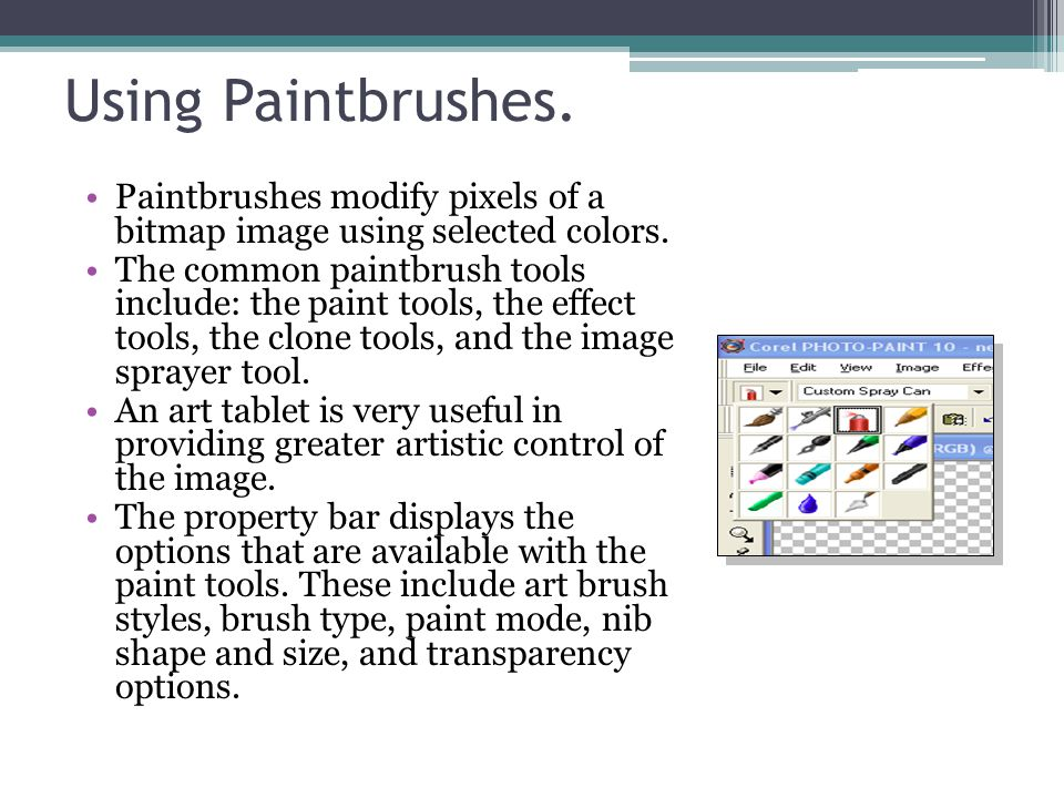Using Paintbrushes. Paintbrushes modify pixels of a bitmap image using selected colors.