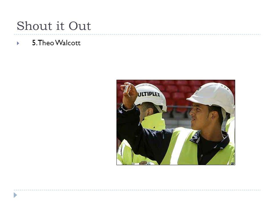 Shout it Out  5. Theo Walcott