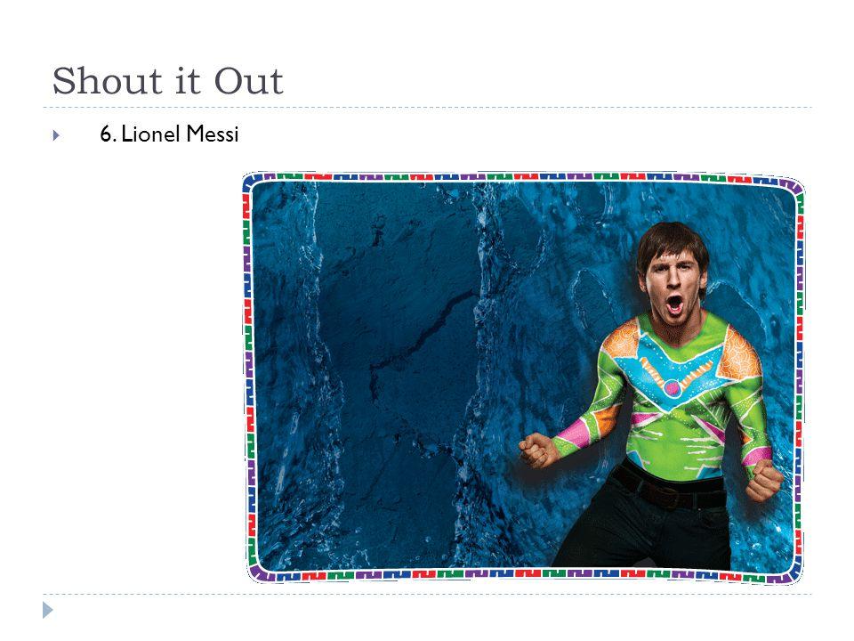 Shout it Out  6. Lionel Messi