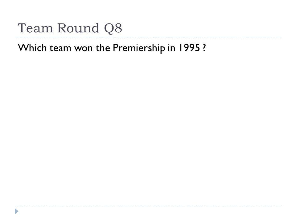 Team Round Q8 Which team won the Premiership in 1995