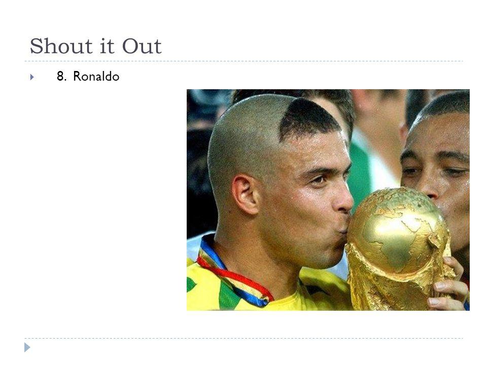 Shout it Out  8. Ronaldo