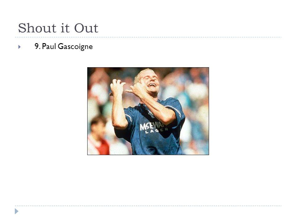 Shout it Out  9. Paul Gascoigne