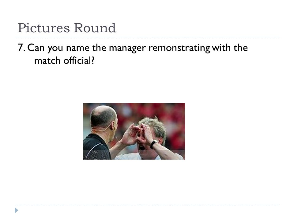 Pictures Round 7. Can you name the manager remonstrating with the match official?