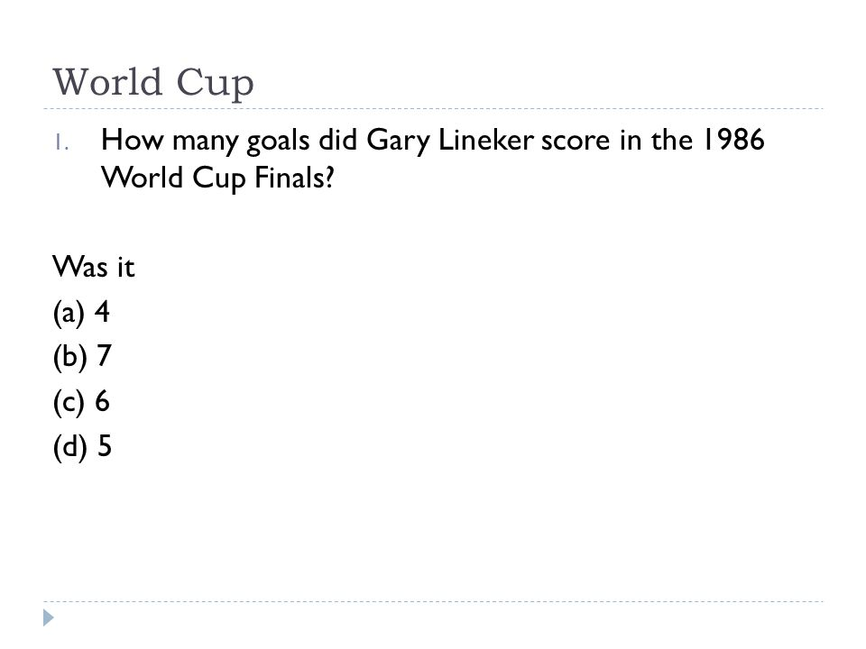 World Cup 1. How many goals did Gary Lineker score in the 1986 World Cup Finals? Was it (a) 4 (b) 7 (c) 6 (d) 5