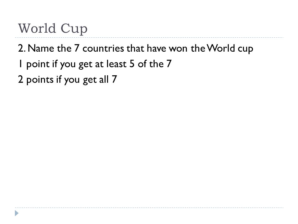 World Cup 2. Name the 7 countries that have won the World cup 1 point if you get at least 5 of the 7 2 points if you get all 7