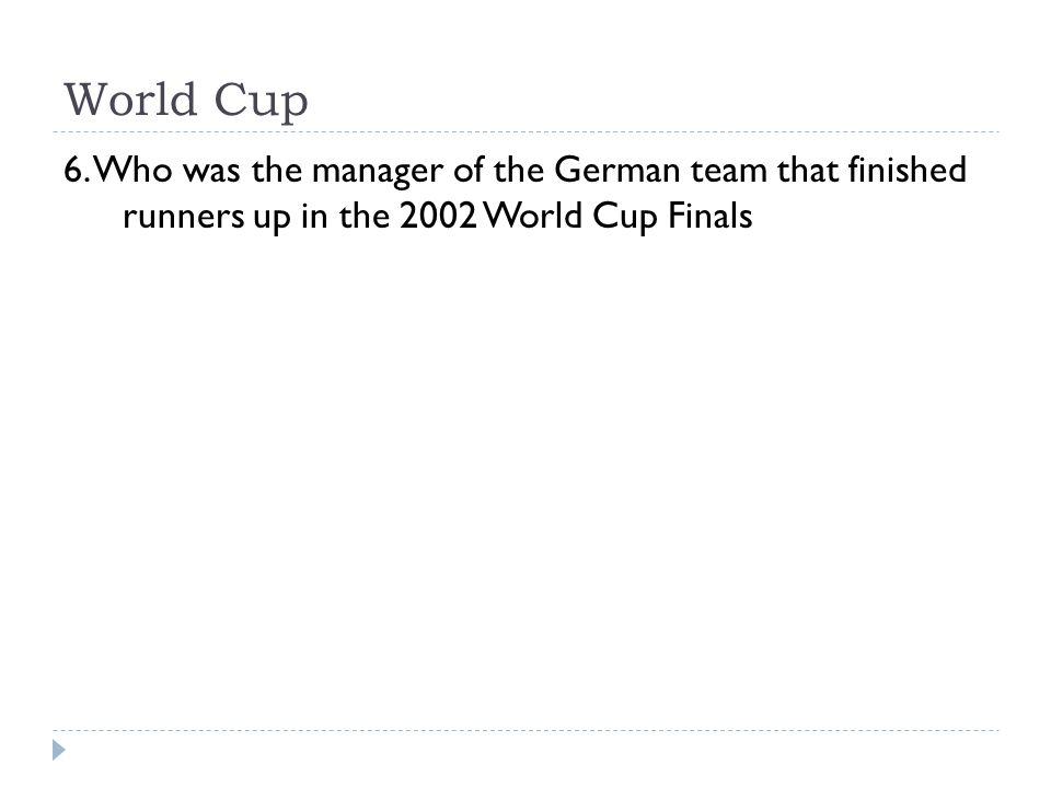 World Cup 6. Who was the manager of the German team that finished runners up in the 2002 World Cup Finals