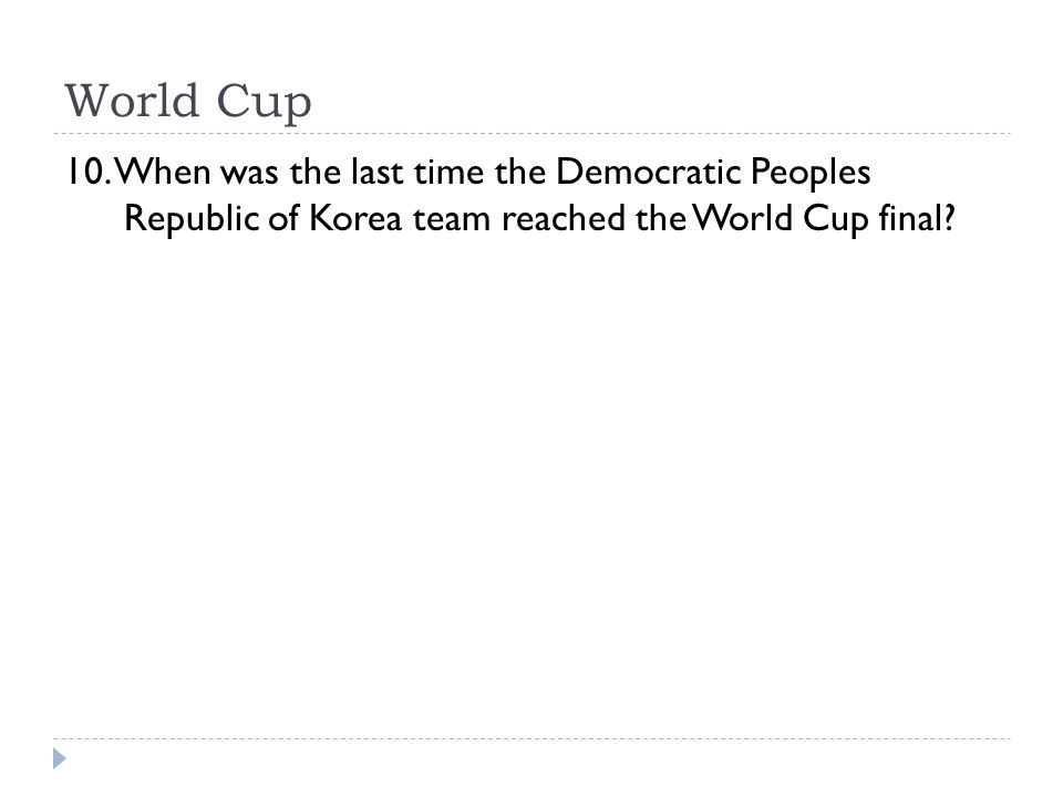 World Cup 10. When was the last time the Democratic Peoples Republic of Korea team reached the World Cup final?