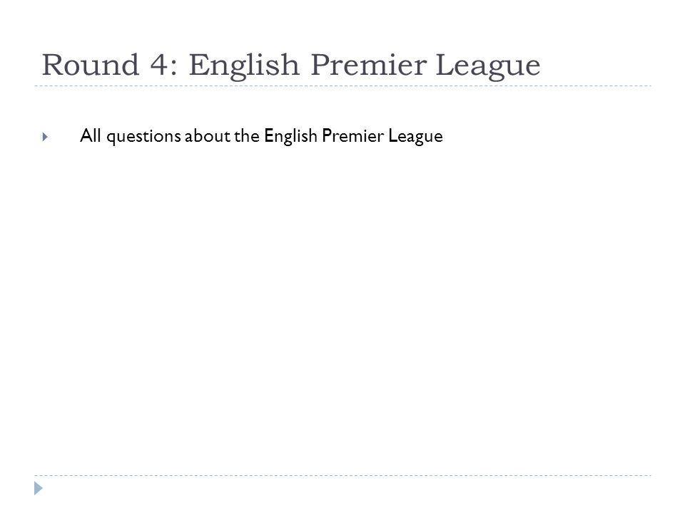 Round 4: English Premier League  All questions about the English Premier League