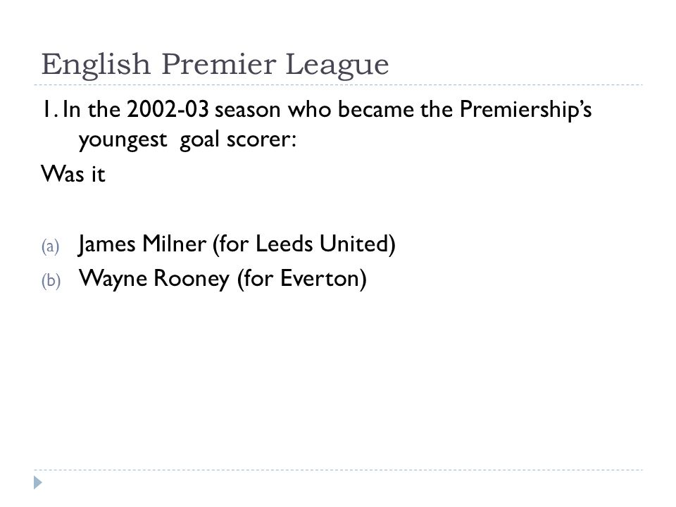 English Premier League 1. In the 2002-03 season who became the Premiership's youngest goal scorer: Was it (a) James Milner (for Leeds United) (b) Wayn