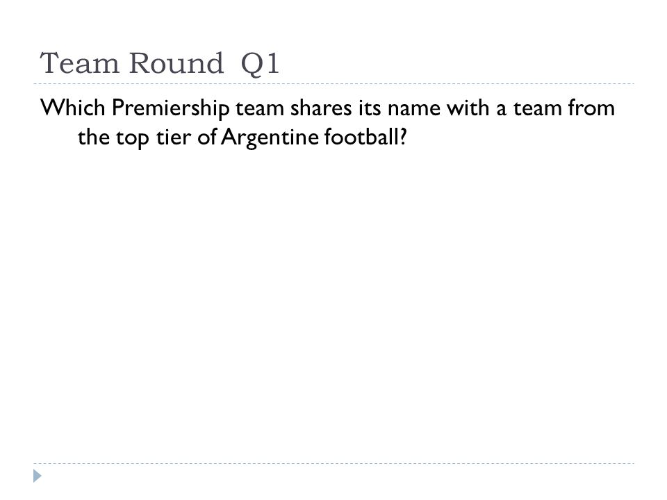 Team RoundQ1 Which Premiership team shares its name with a team from the top tier of Argentine football?