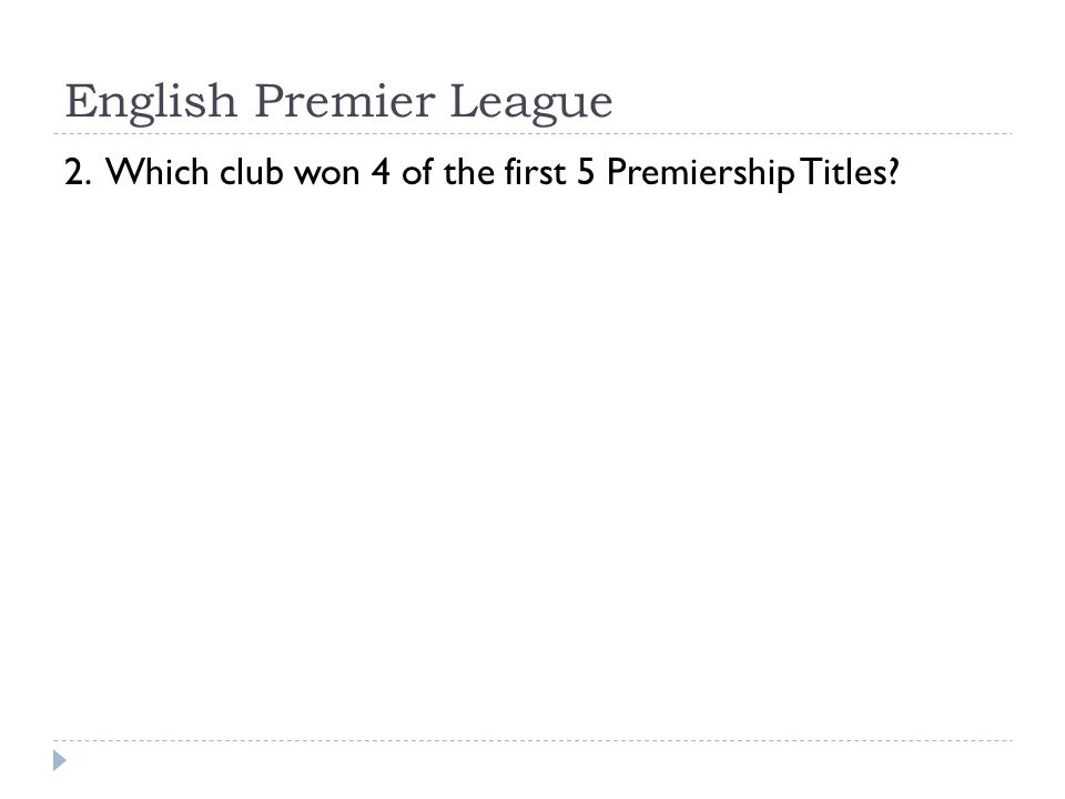 English Premier League 2. Which club won 4 of the first 5 Premiership Titles?