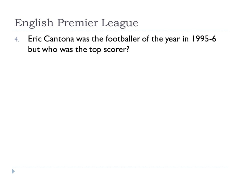 English Premier League 4. Eric Cantona was the footballer of the year in 1995-6 but who was the top scorer?