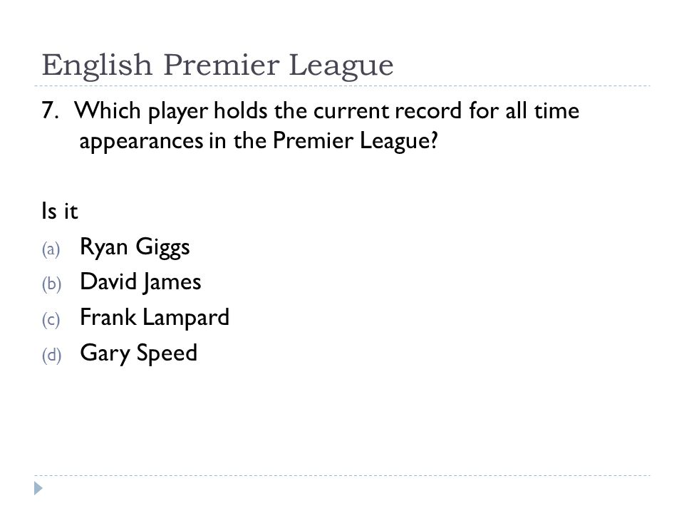 English Premier League 7. Which player holds the current record for all time appearances in the Premier League? Is it (a) Ryan Giggs (b) David James (