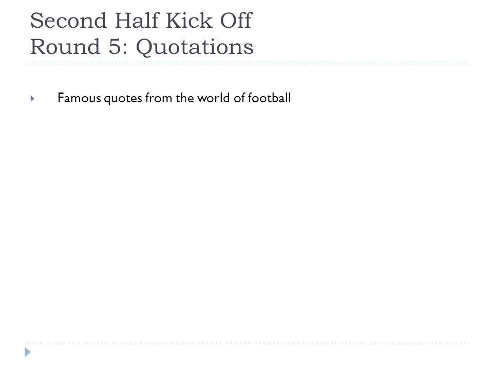 Second Half Kick Off Round 5: Quotations  Famous quotes from the world of football