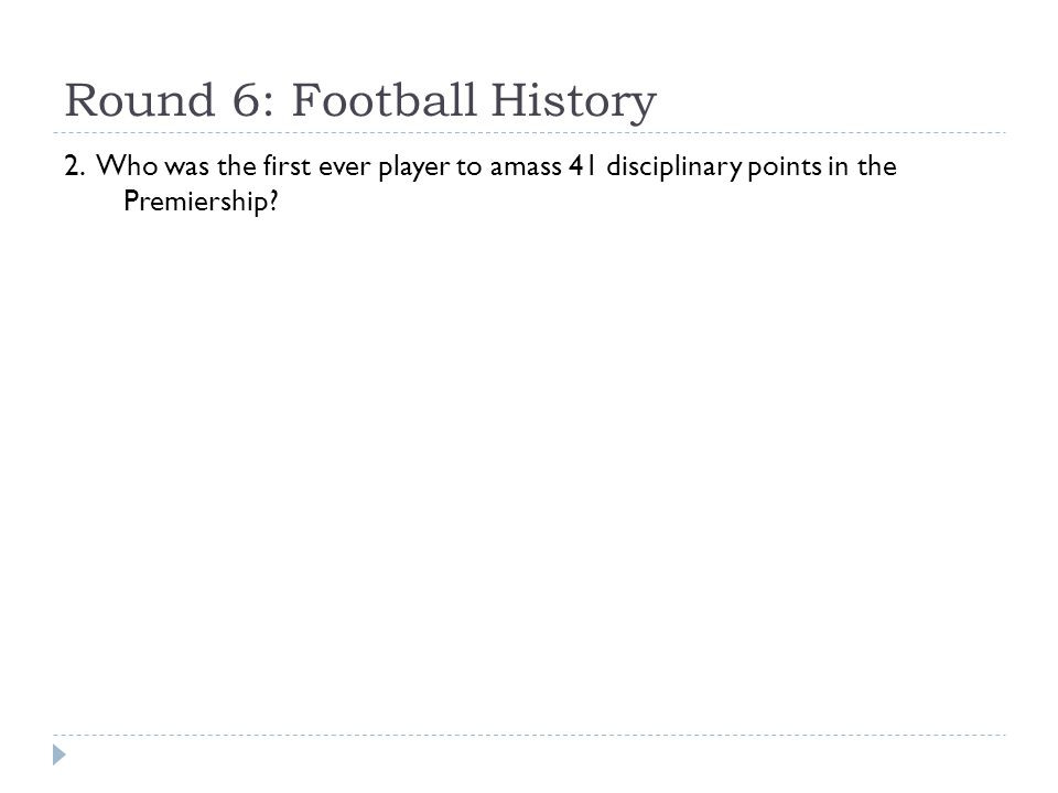 Round 6: Football History 2. Who was the first ever player to amass 41 disciplinary points in the Premiership?