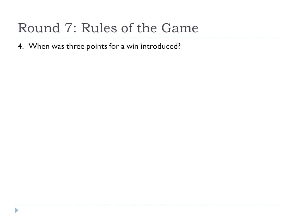 Round 7: Rules of the Game 4. When was three points for a win introduced?