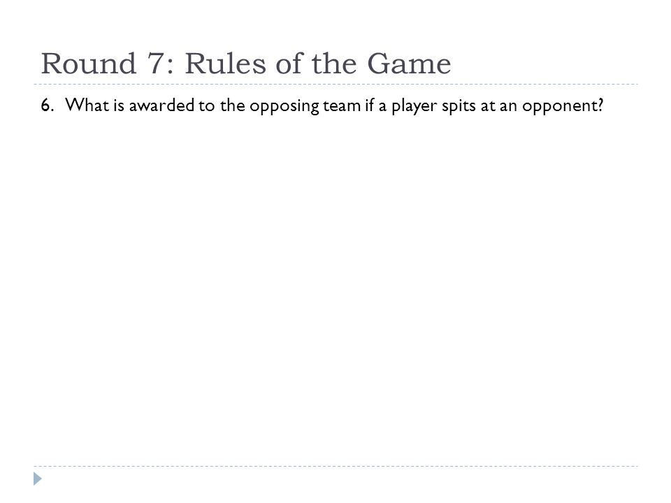 Round 7: Rules of the Game 6. What is awarded to the opposing team if a player spits at an opponent?