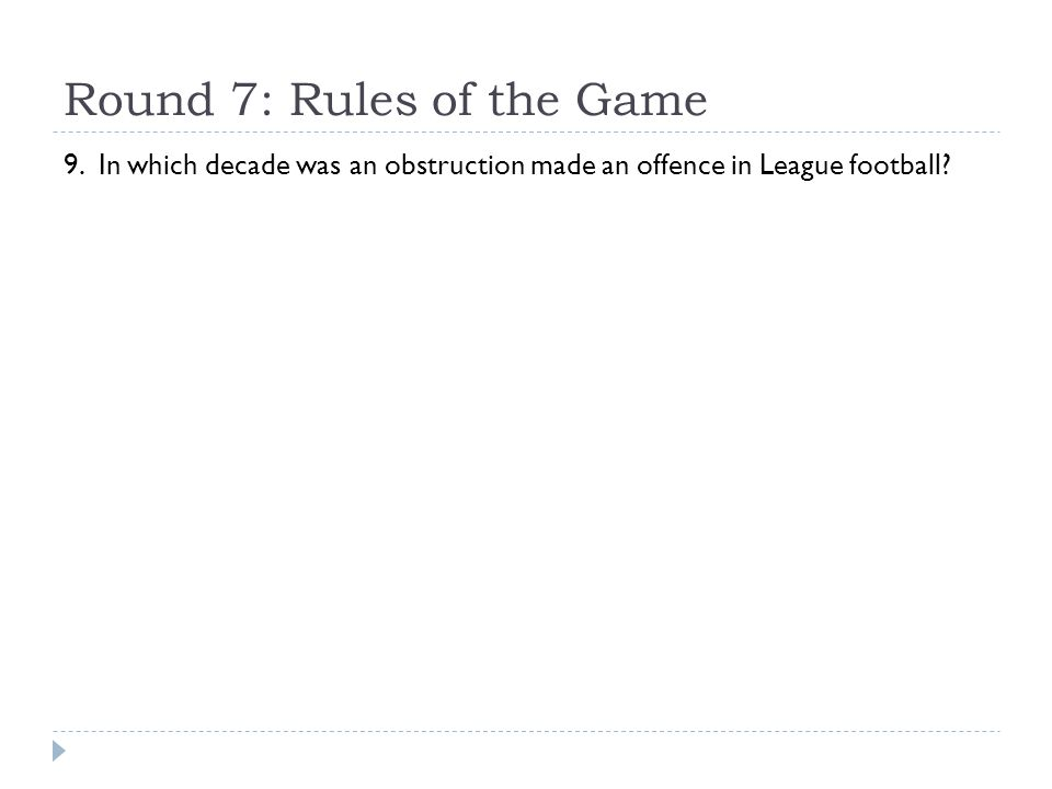 Round 7: Rules of the Game 9. In which decade was an obstruction made an offence in League football?