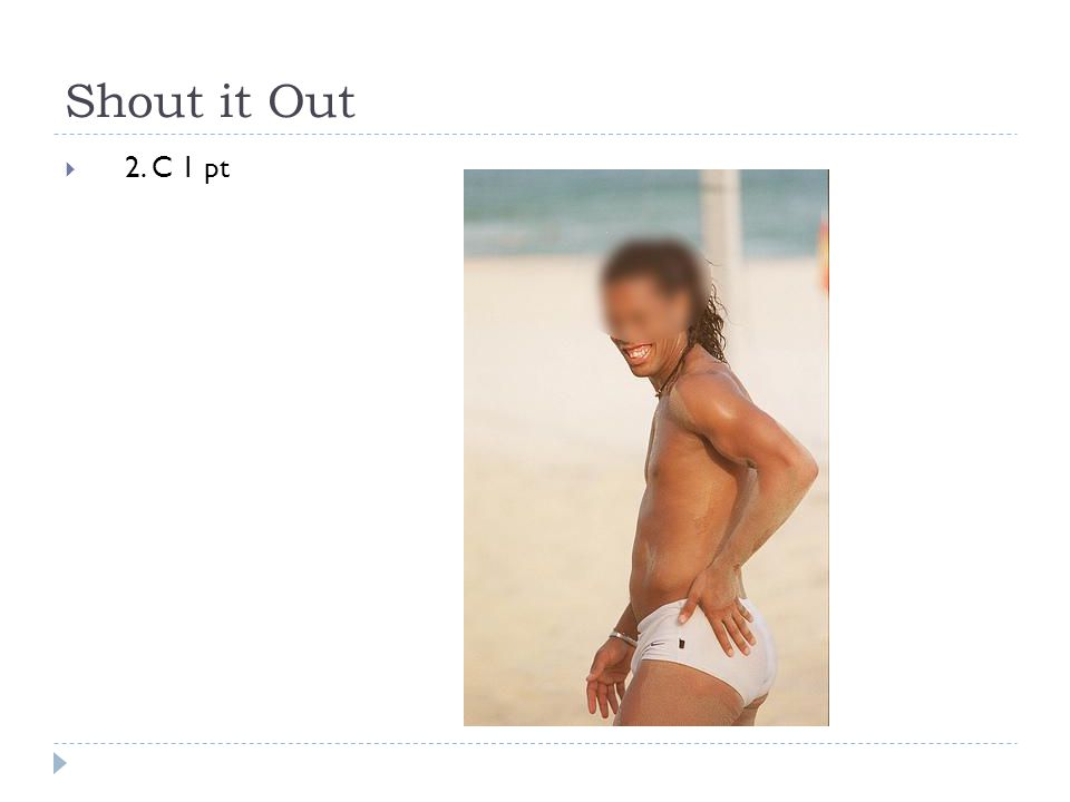 Shout it Out  2. C 1 pt