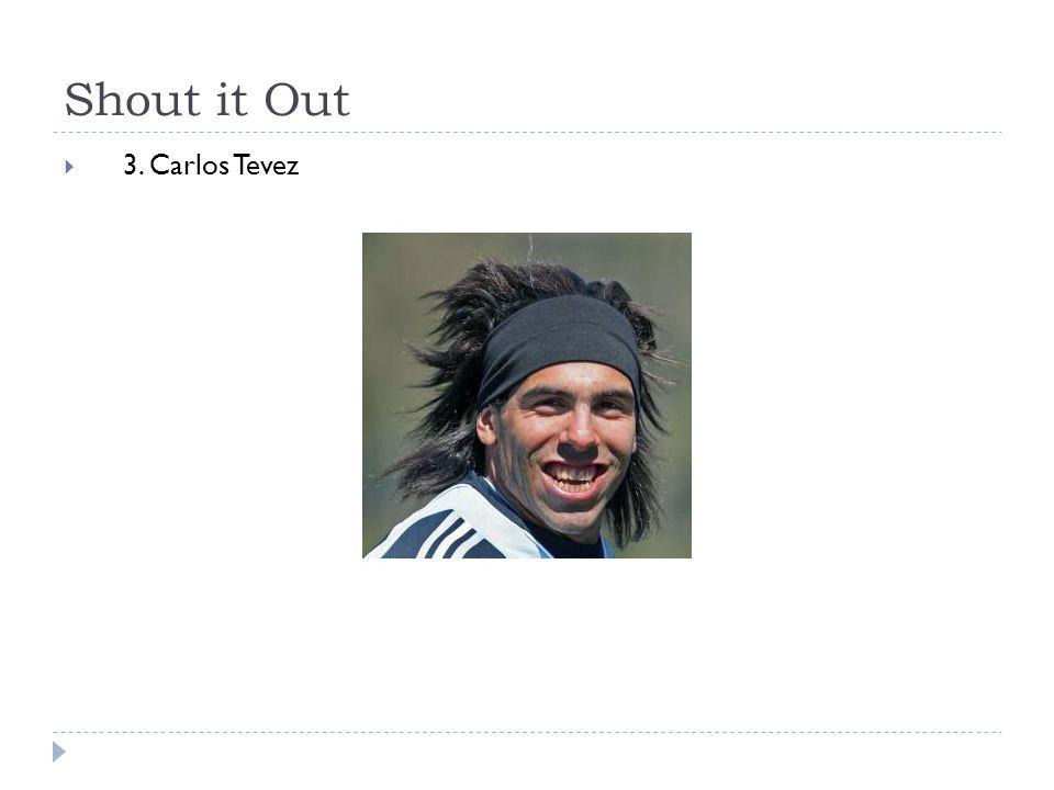 Shout it Out  3. Carlos Tevez