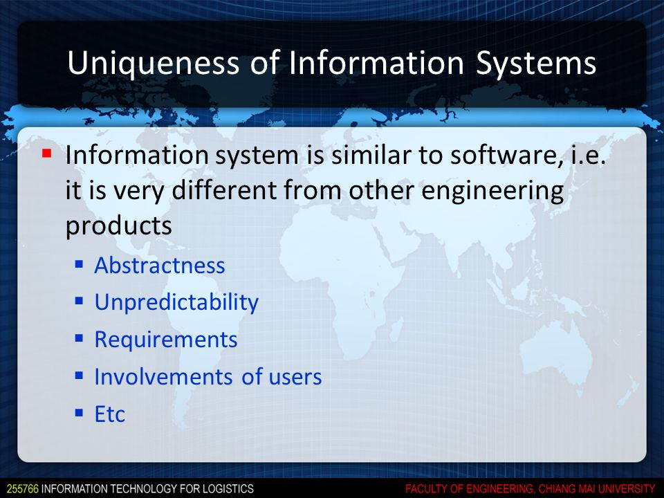 Uniqueness of Information Systems  Information system is similar to software, i.e.