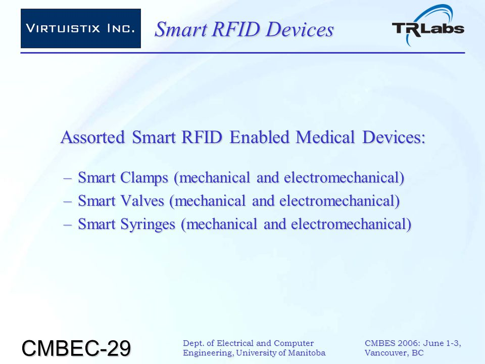 CMBEC-29 CMBES 2006: June 1-3, Vancouver, BC Dept. of Electrical and Computer Engineering, University of Manitoba Smart RFID Devices Assorted Smart RF