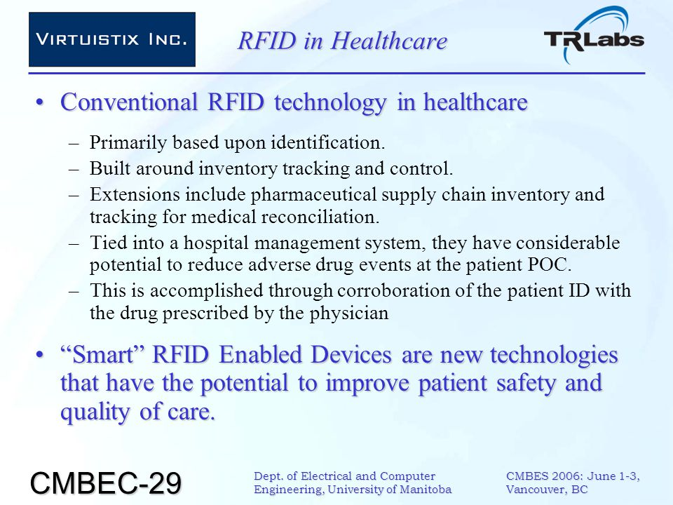 CMBEC-29 CMBES 2006: June 1-3, Vancouver, BC Dept. of Electrical and Computer Engineering, University of Manitoba RFID in Healthcare Conventional RFID