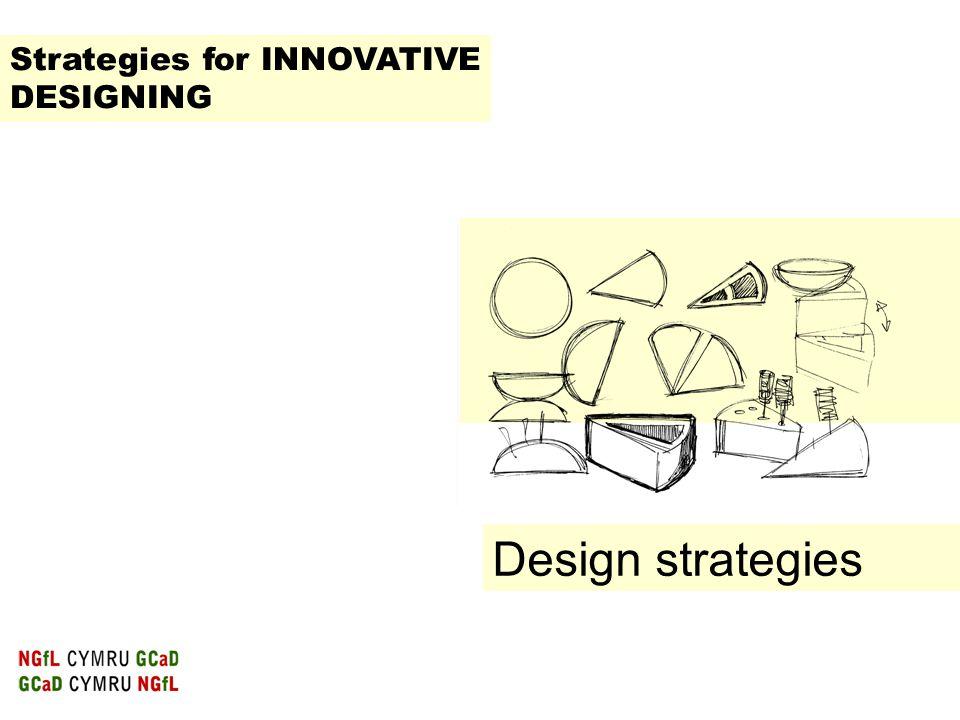 Design strategies Strategies for INNOVATIVE DESIGNING