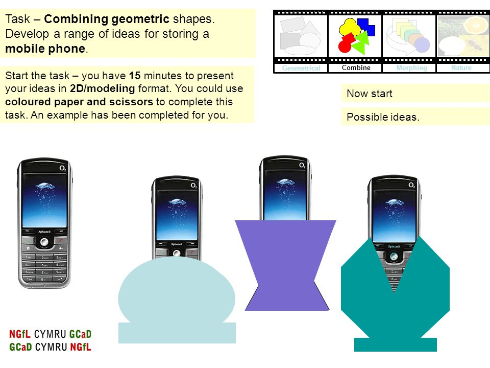 Task – Combining geometric shapes. Develop a range of ideas for storing a mobile phone. Start the task – you have 15 minutes to present your ideas in