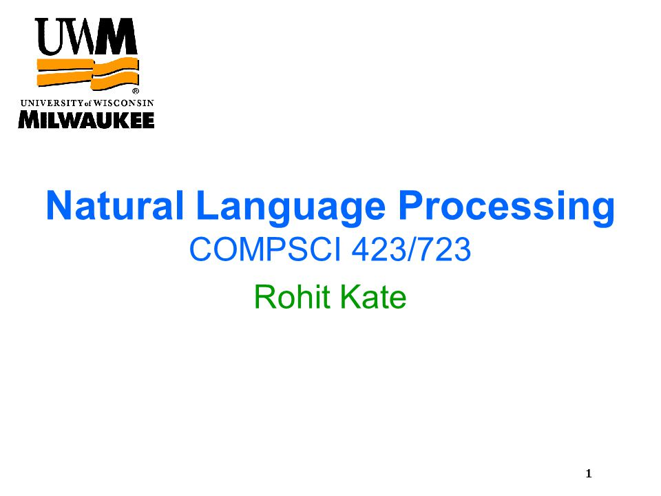 1 Natural Language Processing COMPSCI 423/723 Rohit Kate
