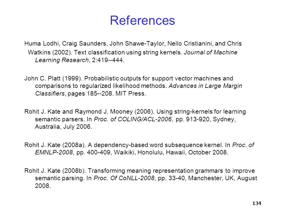 134 References Huma Lodhi, Craig Saunders, John Shawe-Taylor, Nello Cristianini, and Chris Watkins (2002).