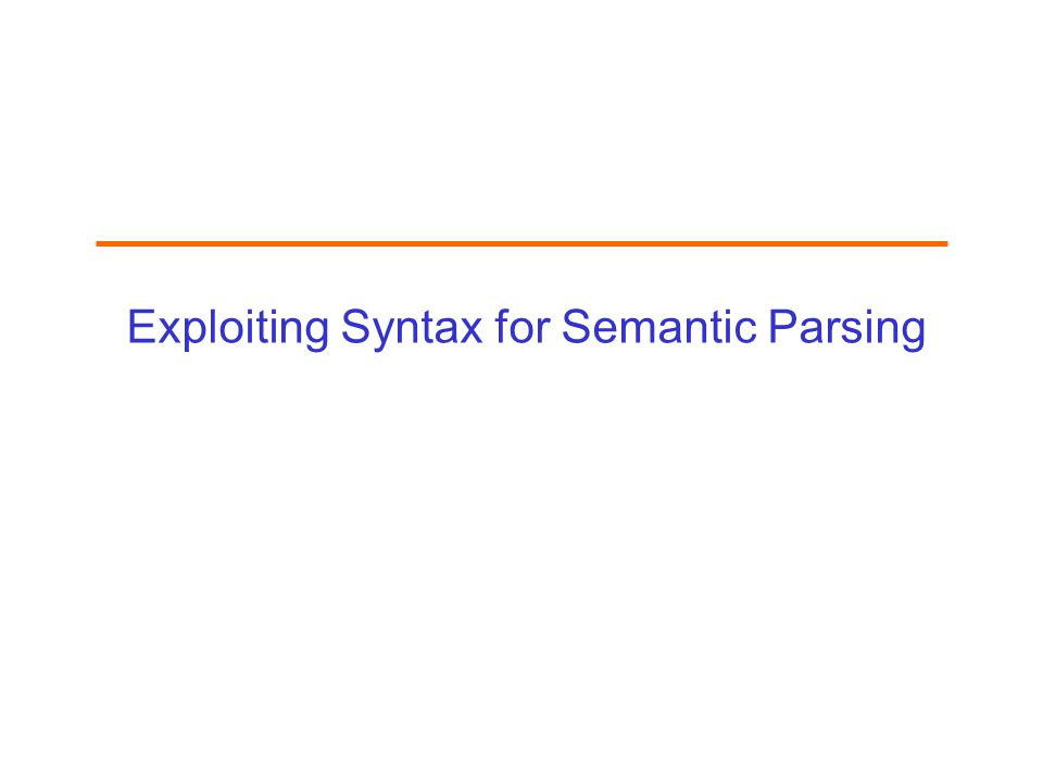 Exploiting Syntax for Semantic Parsing