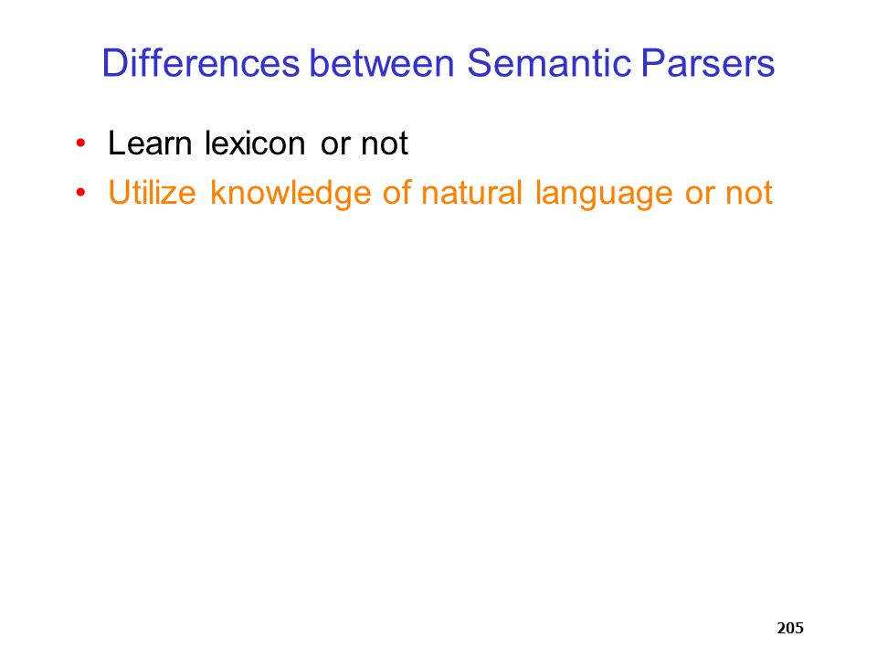 205 Differences between Semantic Parsers Learn lexicon or not Utilize knowledge of natural language or not