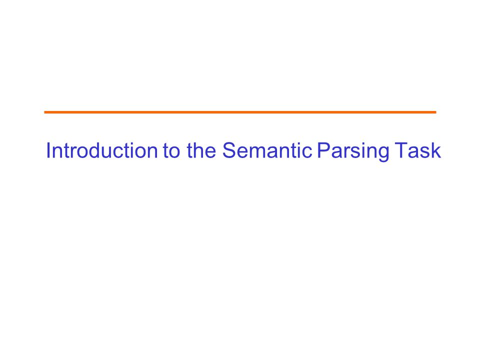 Introduction to the Semantic Parsing Task