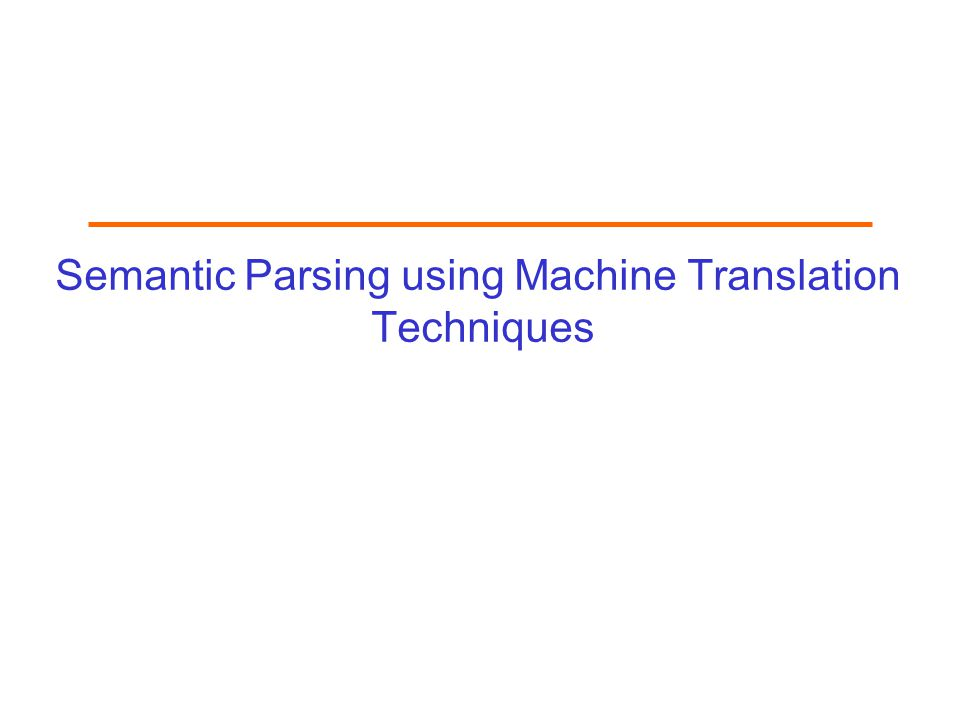 Semantic Parsing using Machine Translation Techniques