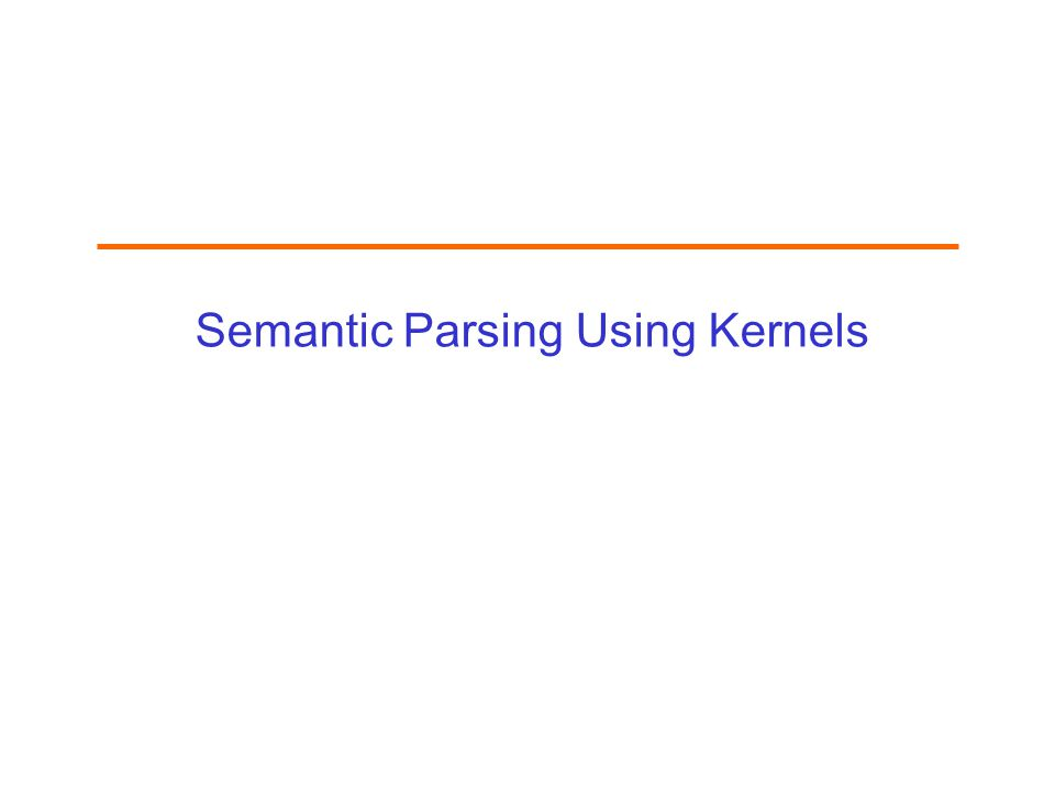 Semantic Parsing Using Kernels